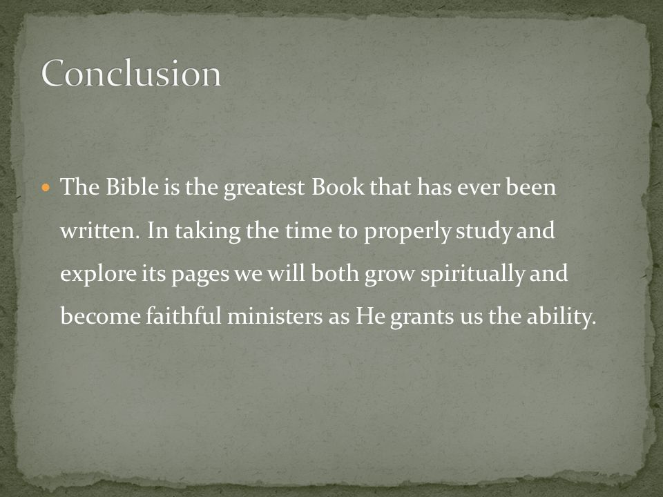 The Bible is the greatest Book that has ever been written.