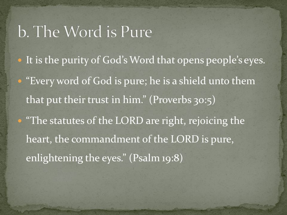 It is the purity of God's Word that opens people's eyes.