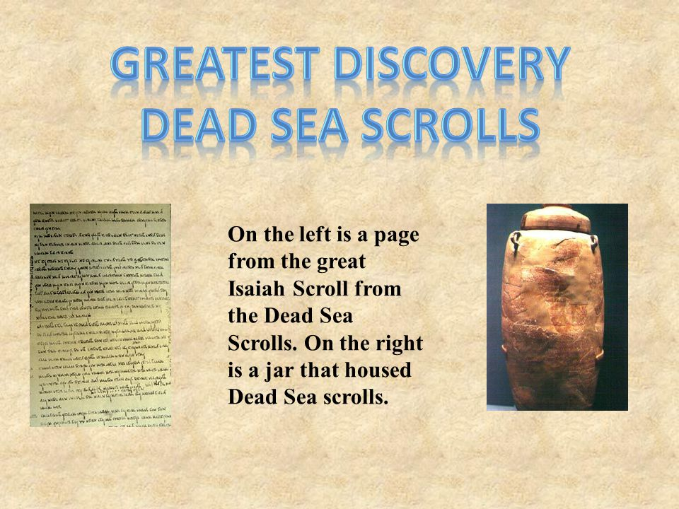 On the left is a page from the great Isaiah Scroll from the Dead Sea Scrolls.