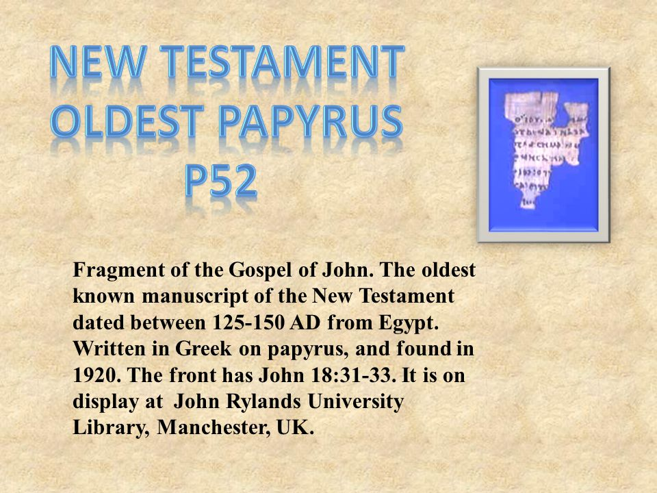 Fragment of the Gospel of John. The oldest known manuscript of the New Testament dated between 125-150 AD from Egypt. Written in Greek on papyrus, and