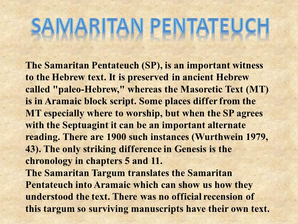 The Samaritan Pentateuch (SP), is an important witness to the Hebrew text.