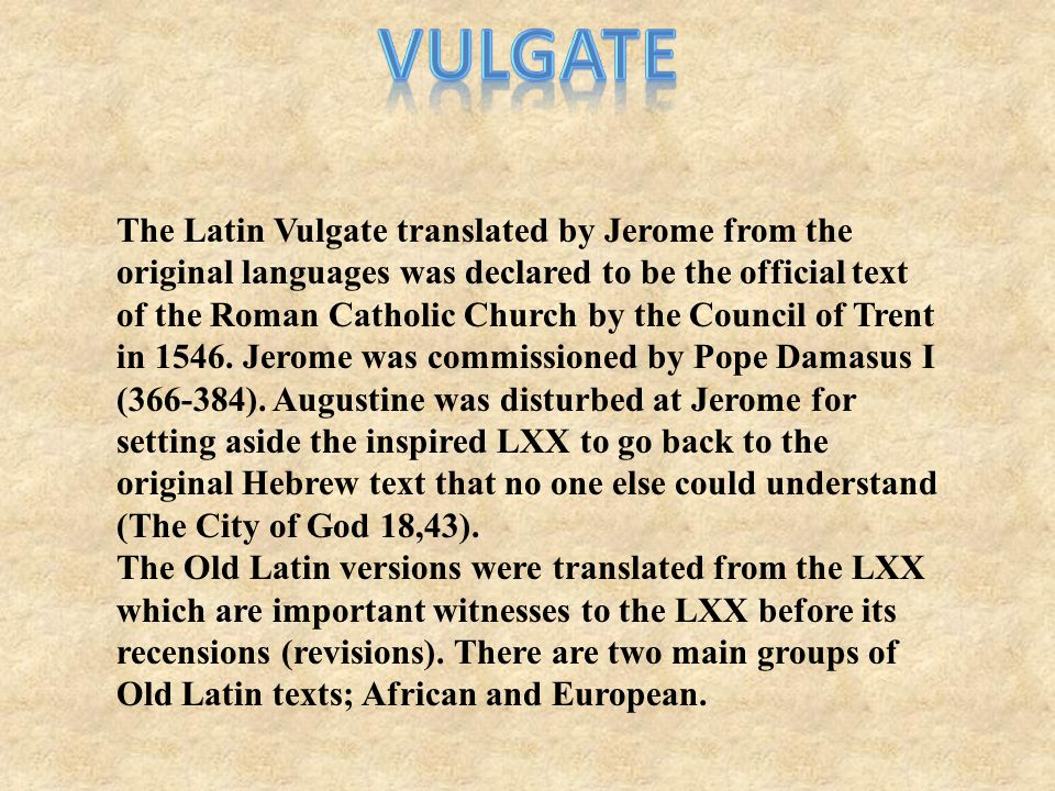 The Latin Vulgate translated by Jerome from the original languages was declared to be the official text of the Roman Catholic Church by the Council of Trent in 1546.