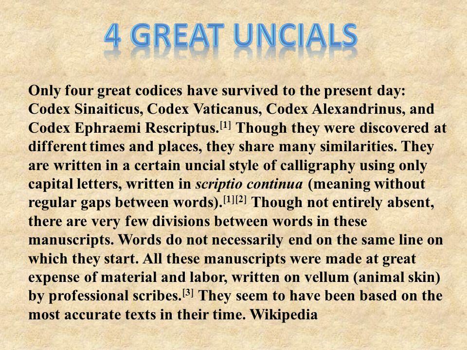 Only four great codices have survived to the present day: Codex Sinaiticus, Codex Vaticanus, Codex Alexandrinus, and Codex Ephraemi Rescriptus.