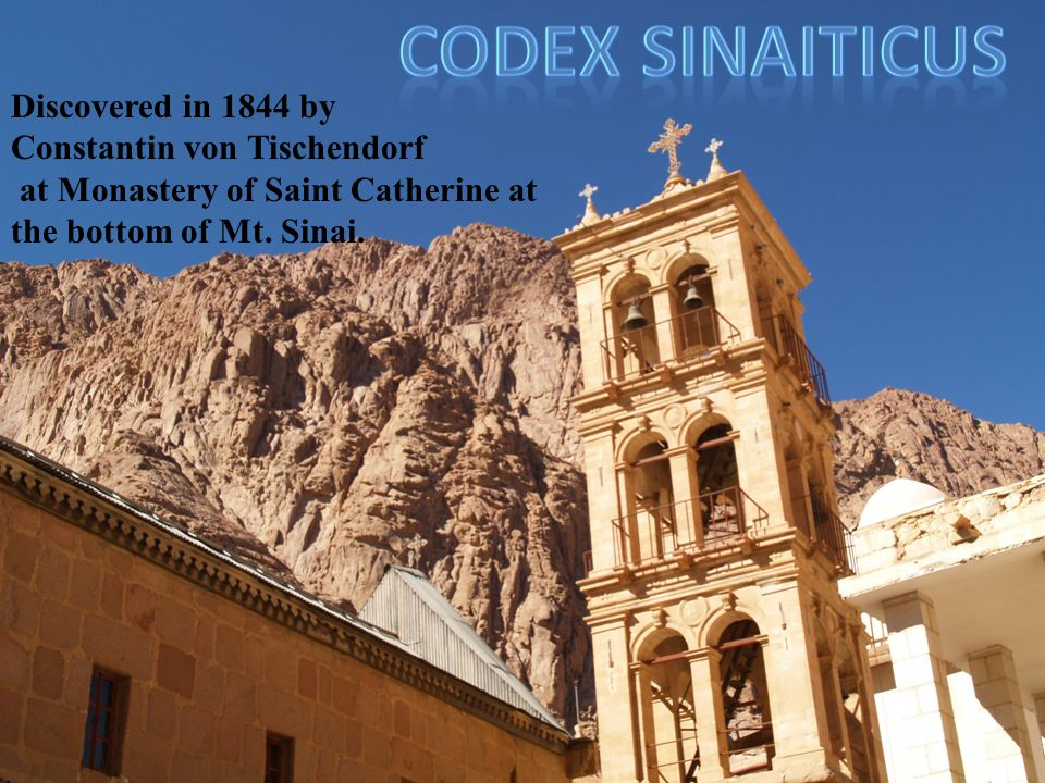 Discovered in 1844 by Constantin von Tischendorf at Monastery of Saint Catherine at the bottom of Mt.