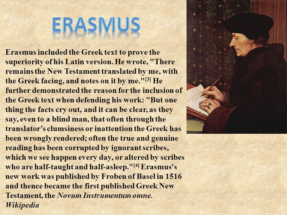 Erasmus included the Greek text to prove the superiority of his Latin version.