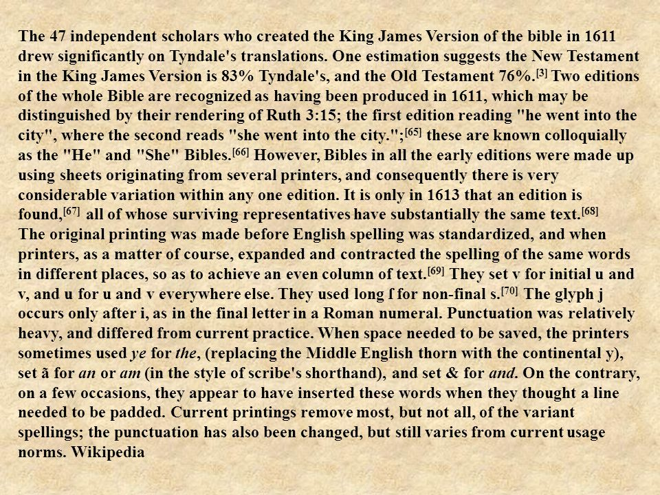 The 47 independent scholars who created the King James Version of the bible in 1611 drew significantly on Tyndale s translations.