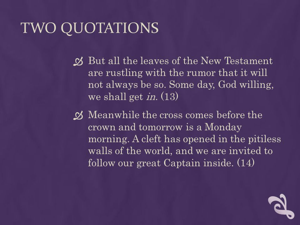 TWO QUOTATIONS  But all the leaves of the New Testament are rustling with the rumor that it will not always be so.