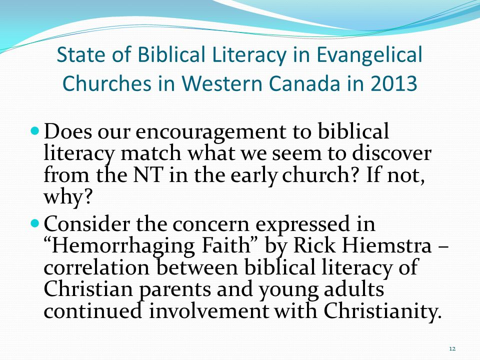 State of Biblical Literacy in Evangelical Churches in Western Canada in 2013 Does our encouragement to biblical literacy match what we seem to discover from the NT in the early church.