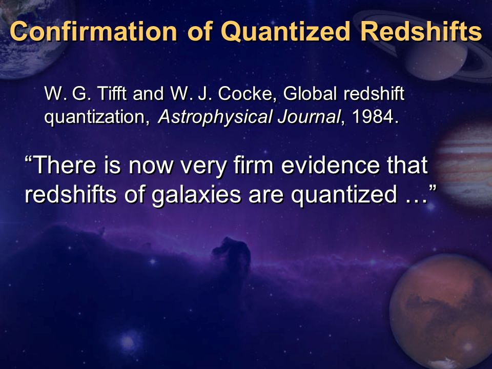 Confirmation of Quantized Redshifts There is now very firm evidence that redshifts of galaxies are quantized … W.
