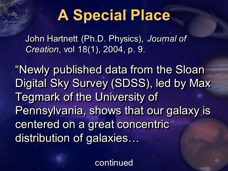 A Special Place Newly published data from the Sloan Digital Sky Survey (SDSS), led by Max Tegmark of the University of Pennsylvania, shows that our galaxy is centered on a great concentric distribution of galaxies… John Hartnett (Ph.D.