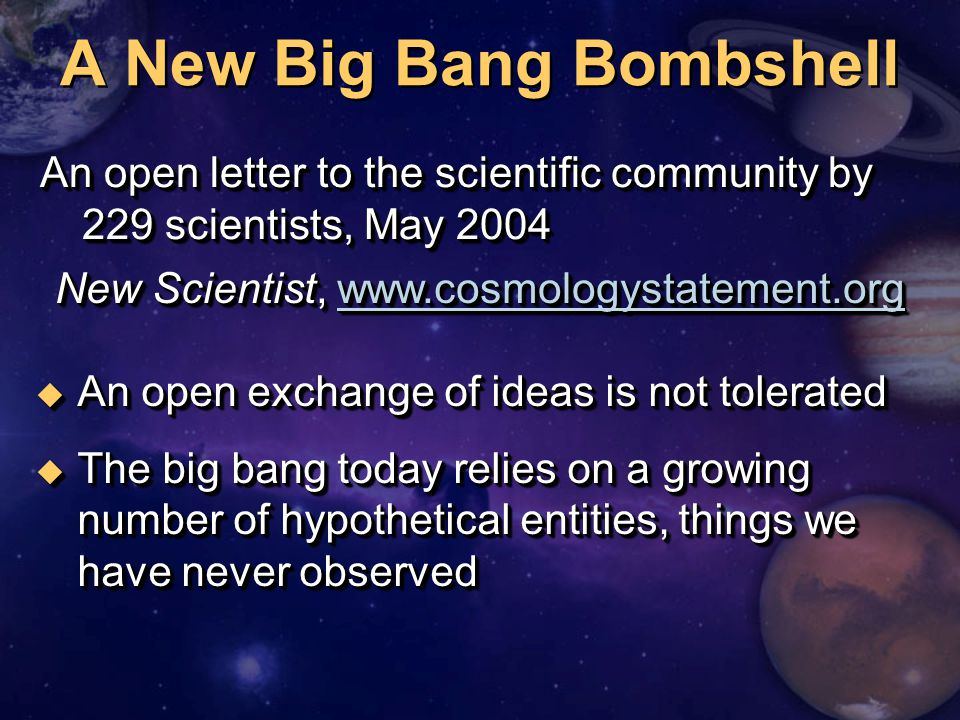 A New Big Bang Bombshell An open letter to the scientific community by 229 scientists, May 2004 New Scientist, www.cosmologystatement.org www.cosmolog
