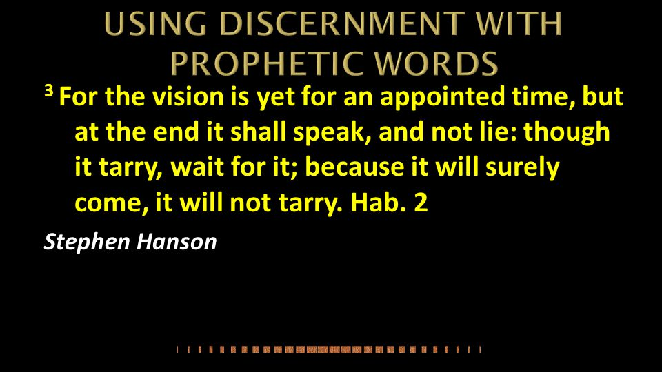 3 For the vision is yet for an appointed time, but at the end it shall speak, and not lie: though it tarry, wait for it; because it will surely come, it will not tarry.