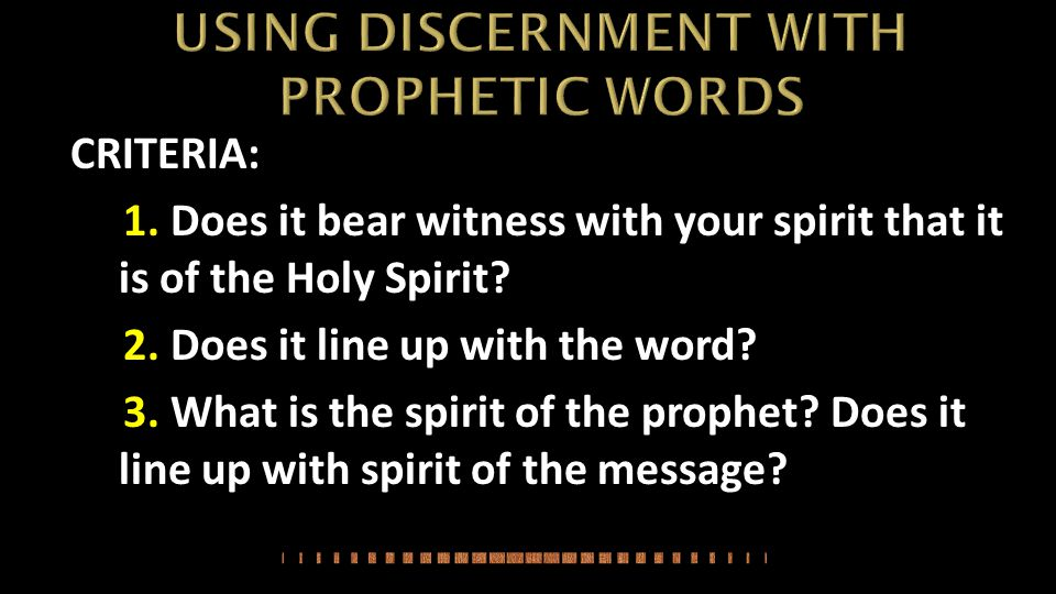 CRITERIA: 1. Does it bear witness with your spirit that it is of the Holy Spirit.