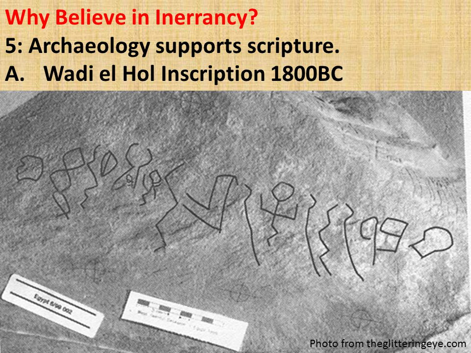 Why Believe in Inerrancy. 5: Archaeology supports scripture.