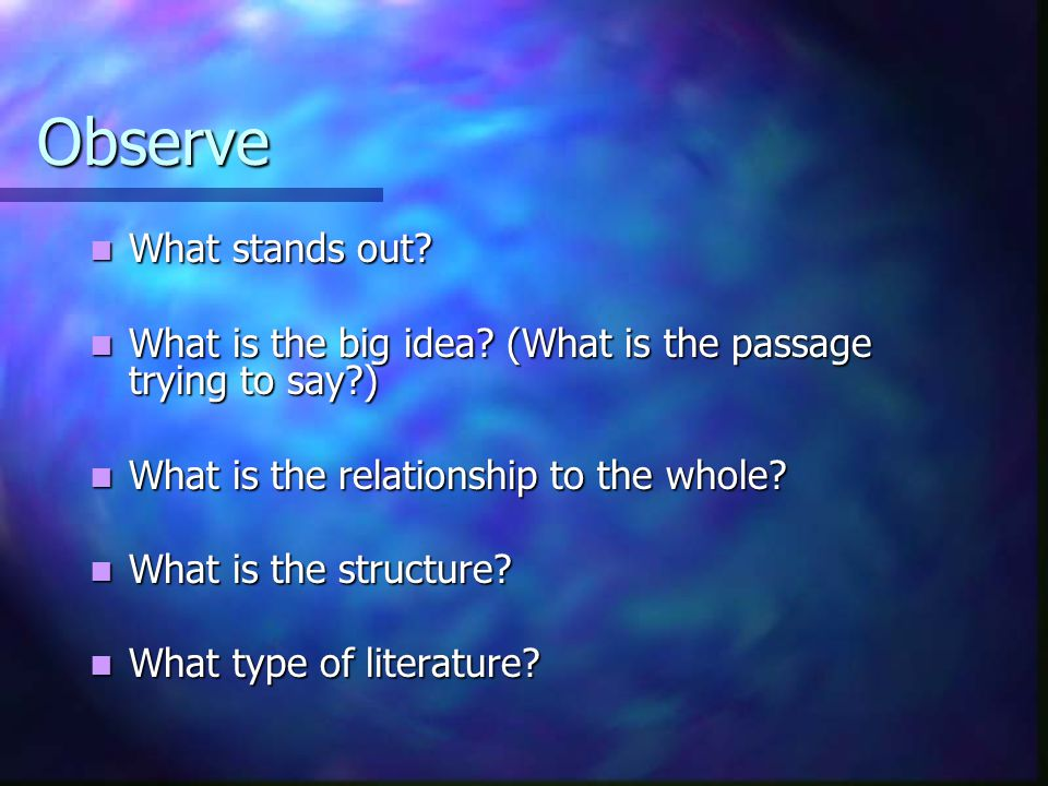 Observe What stands out? What stands out? What is the big idea? (What is the passage trying to say?) What is the big idea? (What is the passage trying