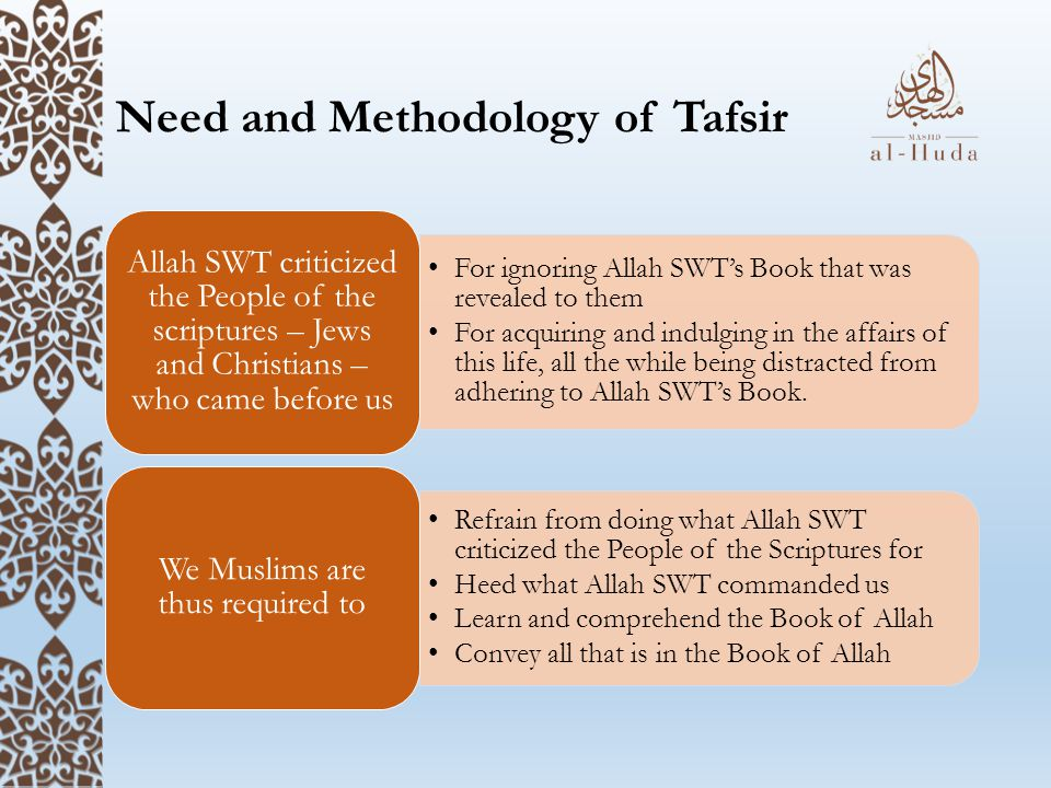 Need and Methodology of Tafsir For ignoring Allah SWT's Book that was revealed to them For acquiring and indulging in the affairs of this life, all the while being distracted from adhering to Allah SWT's Book.