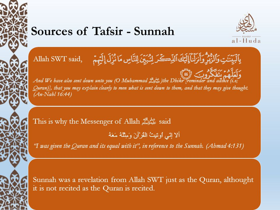Sources of Tafsir - Sunnah Allah SWT said, And We have also sent down unto you (O Muhammad ﷺ )the Dhikr [reminder and advice (i.e; Quran)], that you may explain clearly to men what is sent down to them, and that they may give thought.