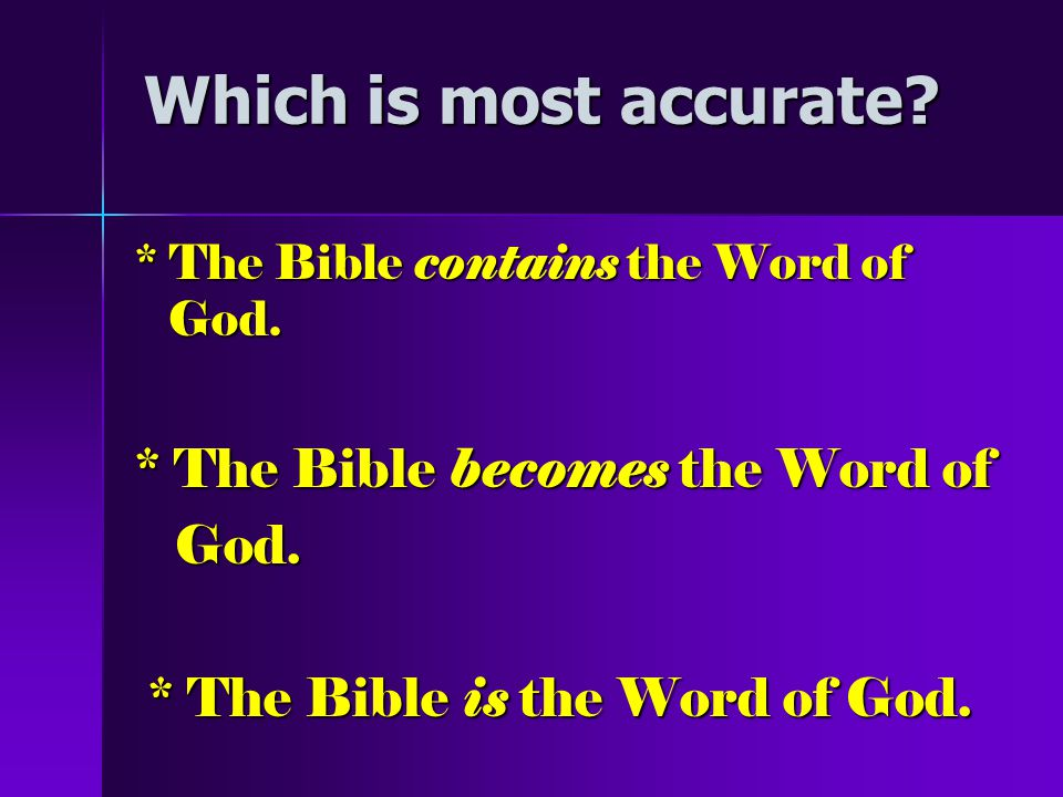 Which is most accurate.* The Bible contains the Word of God.
