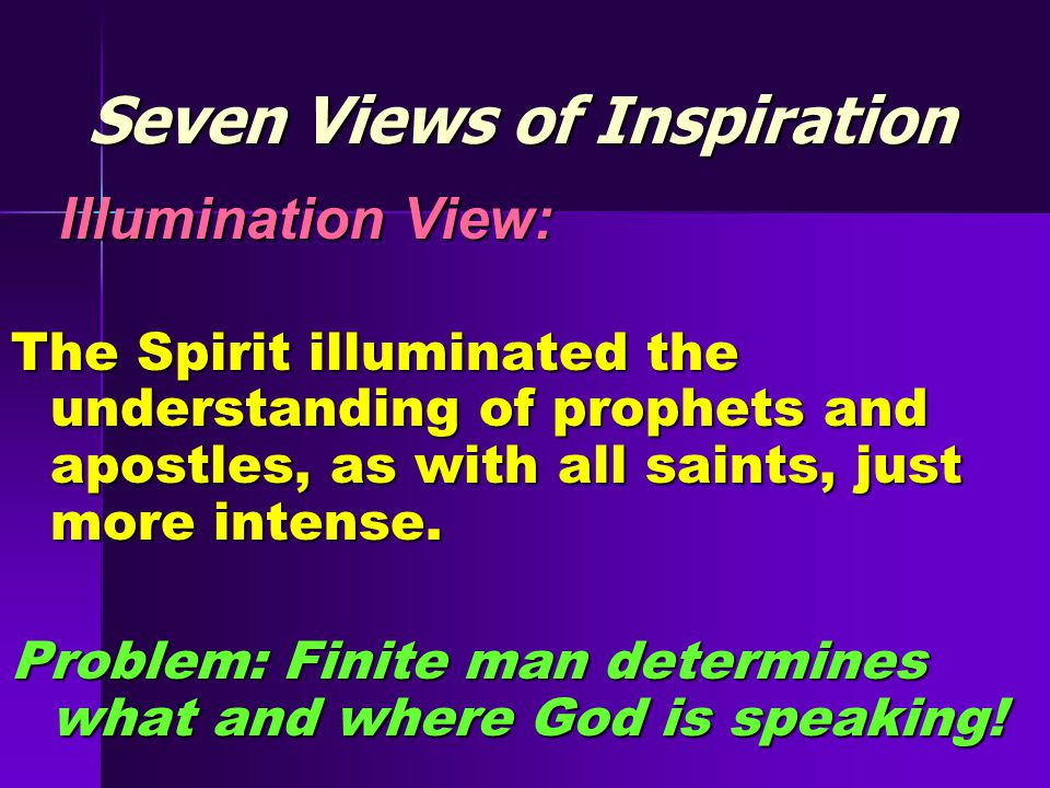 Seven Views of Inspiration Illumination View: Illumination View: The Spirit illuminated the understanding of prophets and apostles, as with all saints, just more intense.