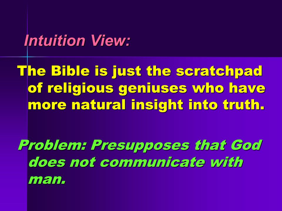 Intuition View: Intuition View: The Bible is just the scratchpad of religious geniuses who have more natural insight into truth.