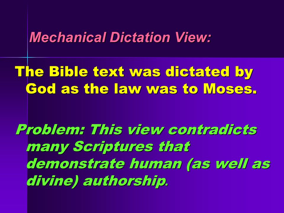 Mechanical Dictation View: The Bible text was dictated by God as the law was to Moses.