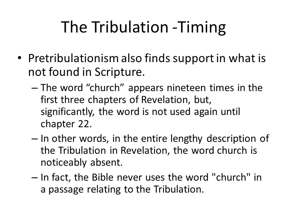 The Tribulation -Timing Pretribulationism also finds support in what is not found in Scripture.