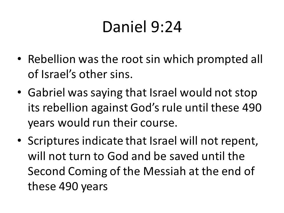 Daniel 9:24 Rebellion was the root sin which prompted all of Israel's other sins.
