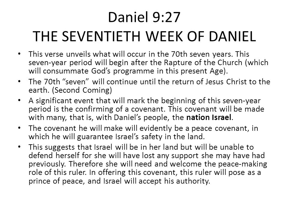 Daniel 9:27 THE SEVENTIETH WEEK OF DANIEL This verse unveils what will occur in the 70th seven years.