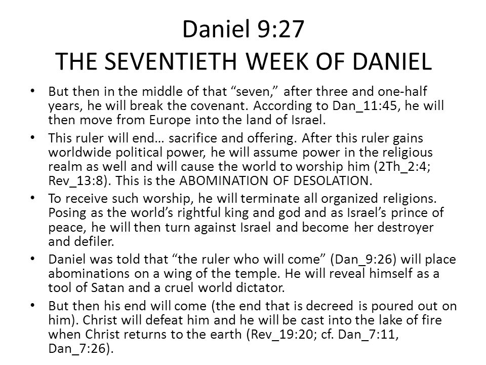 Daniel 9:27 THE SEVENTIETH WEEK OF DANIEL But then in the middle of that seven, after three and one-half years, he will break the covenant.