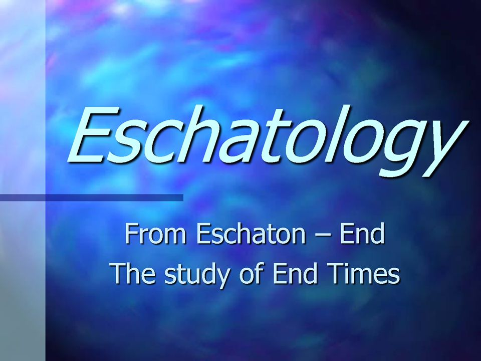 ESCHATOLOGY - RELEVANCE Eschatology helps us to understand the Bible s prophetic passages and how to live our lives in response to what God is going to do in the end times.