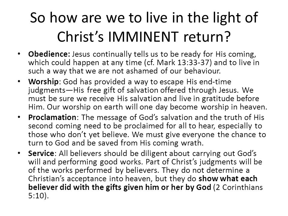 So how are we to live in the light of Christ's IMMINENT return.