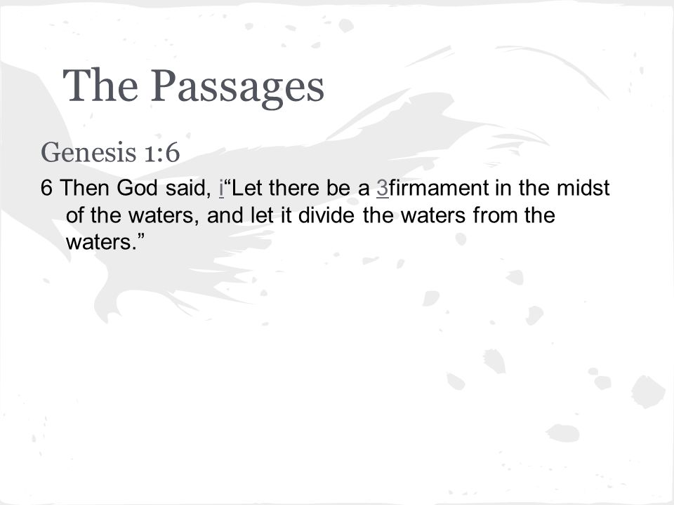 The Passages Genesis 1:6 6 Then God said, i Let there be a 3firmament in the midst of the waters, and let it divide the waters from the waters. i3