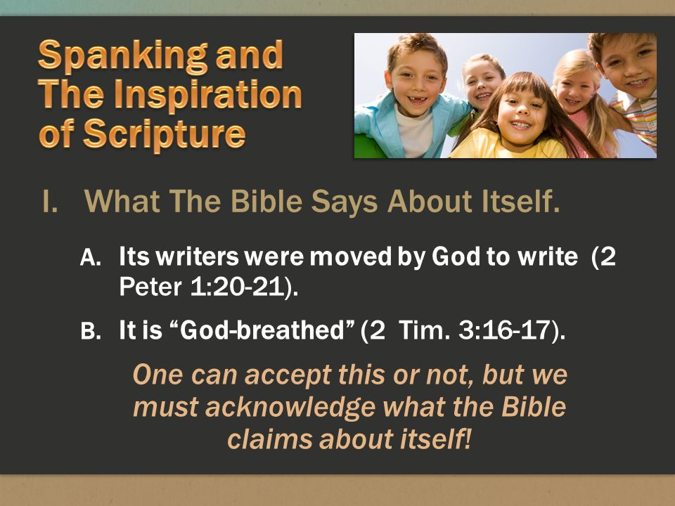 I. What The Bible Says About Itself. A. Its writers were moved by God to write (2 Peter 1:20-21).