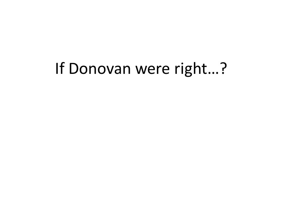 If Donovan were right…?