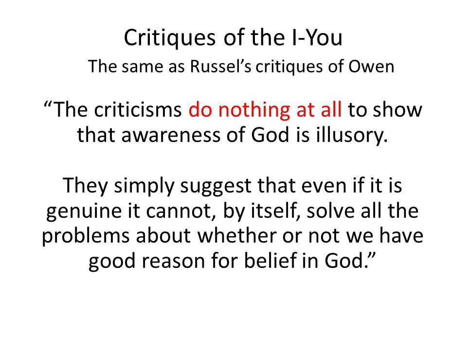 """Critiques of the I-You The same as Russel's critiques of Owen """"The criticisms do nothing at all to show that awareness of God is illusory. They simply"""