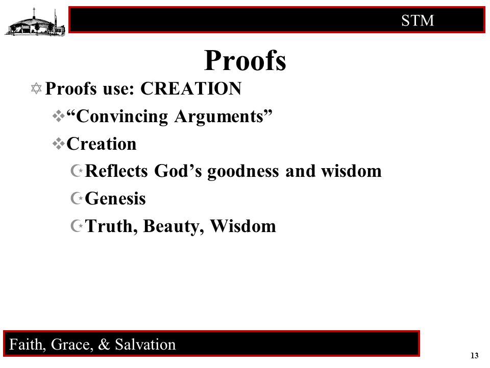 13 STM RCIA Faith, Grace, & Salvation Proofs  Proofs use: CREATION  Convincing Arguments  Creation  Reflects God's goodness and wisdom  Genesis  Truth, Beauty, Wisdom