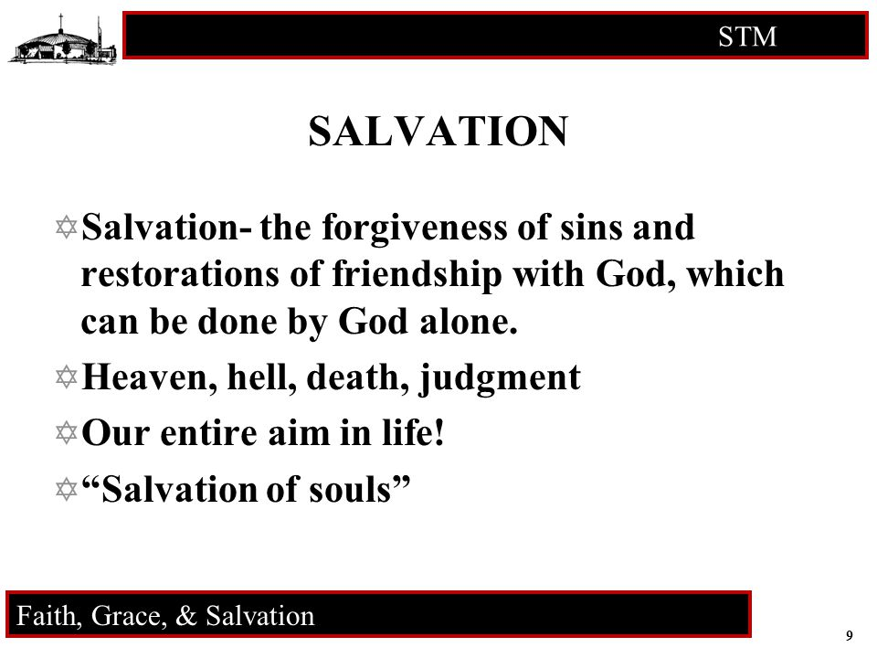 9 STM RCIA Faith, Grace, & Salvation SALVATION  Salvation- the forgiveness of sins and restorations of friendship with God, which can be done by God alone.