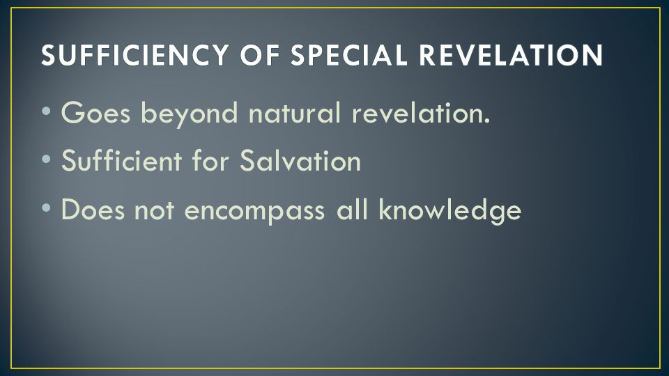 Goes beyond natural revelation. Sufficient for Salvation Does not encompass all knowledge