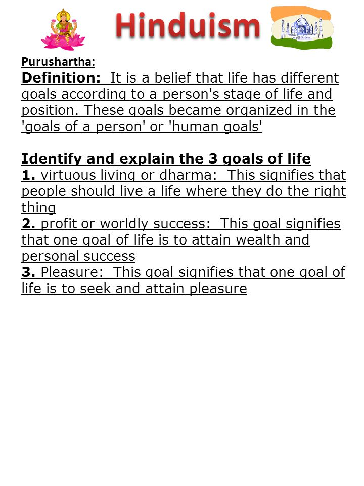 Purushartha: Definition: It is a belief that life has different goals according to a person's stage of life and position. These goals became organized