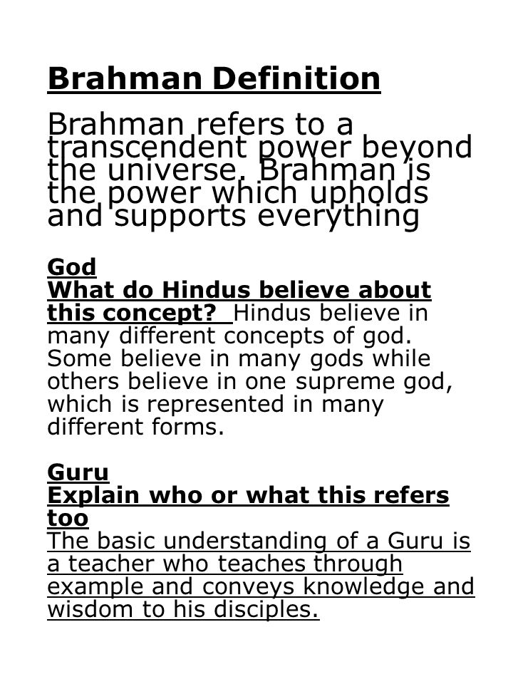Brahman Definition Brahman refers to a transcendent power beyond the universe. Brahman is the power which upholds and supports everything God What do