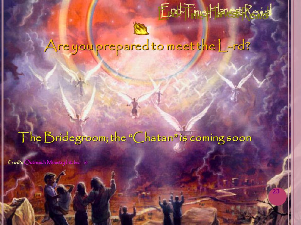The Bridegroom; the Chatan is coming soon God's Outreach Ministry Int.