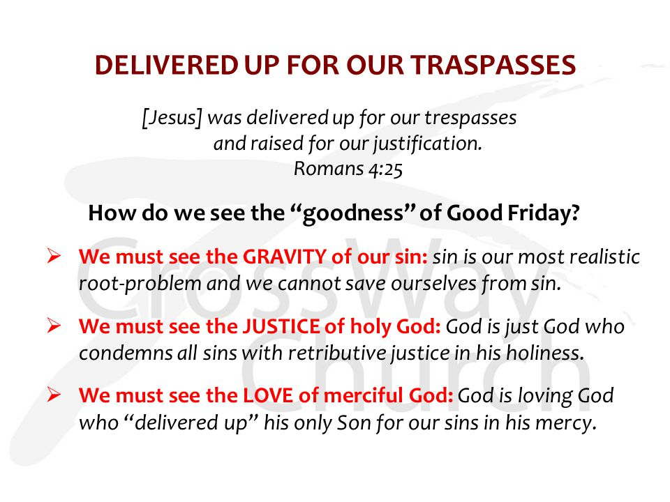DELIVERED UP FOR OUR TRASPASSES [Jesus] was delivered up for our trespasses and raised for our justification.