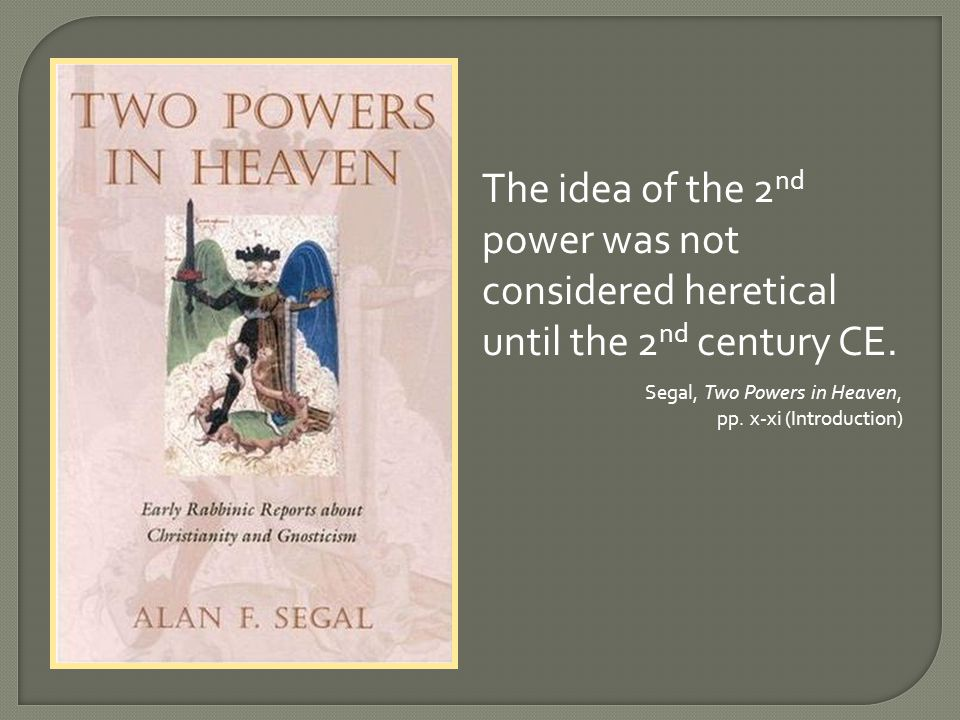The idea of the 2 nd power was not considered heretical until the 2 nd century CE.