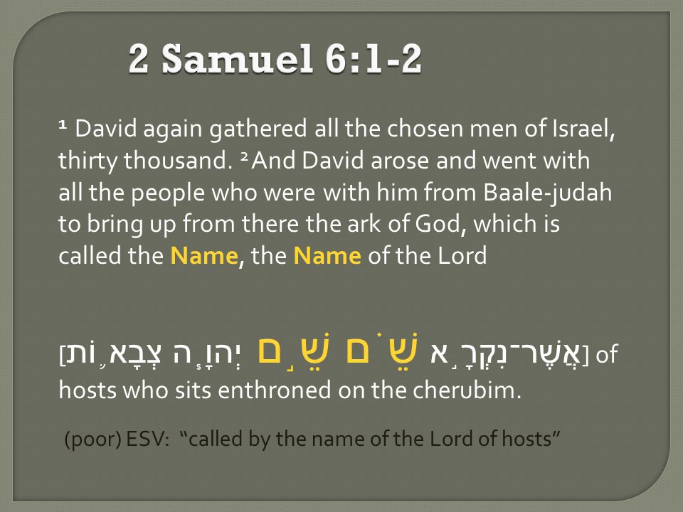 2 Samuel 6:1-2 1 David again gathered all the chosen men of Israel, thirty thousand.