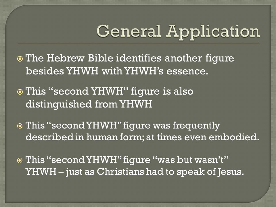  The Hebrew Bible identifies another figure besides YHWH with YHWH's essence.