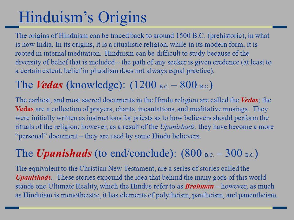 Hinduism's Origins The Vedas (knowledge): (1200 B.C.