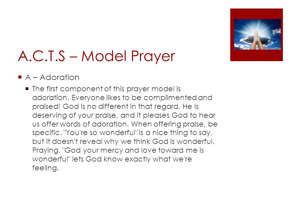 A.C.T.S – Model Prayer  A – Adoration  The first component of this prayer model is adoration.