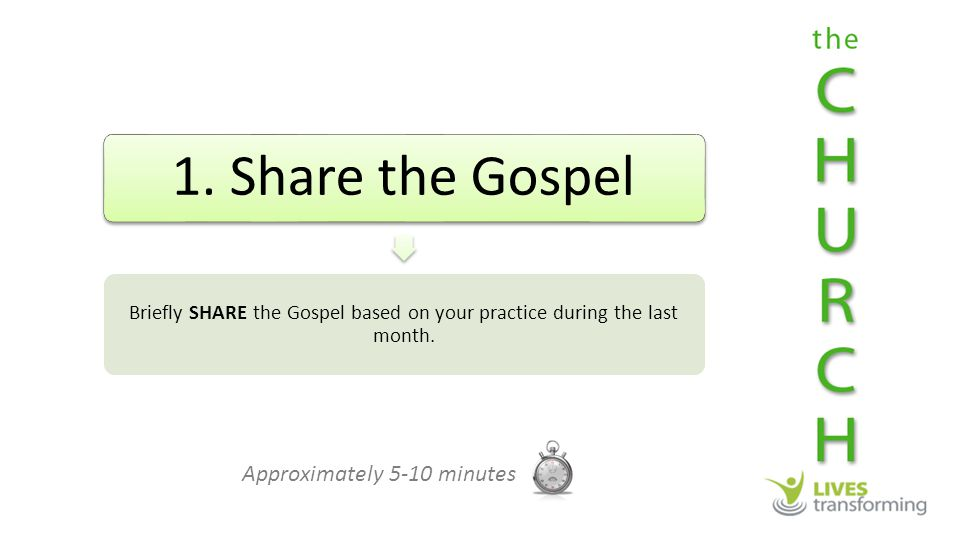 1. Share the Gospel Briefly SHARE the Gospel based on your practice during the last month.