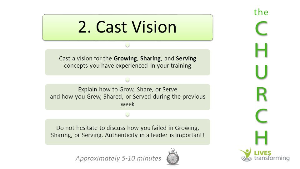 2. Cast Vision Cast a vision for the Growing, Sharing, and Serving concepts you have experienced in your training Explain how to Grow, Share, or Serve