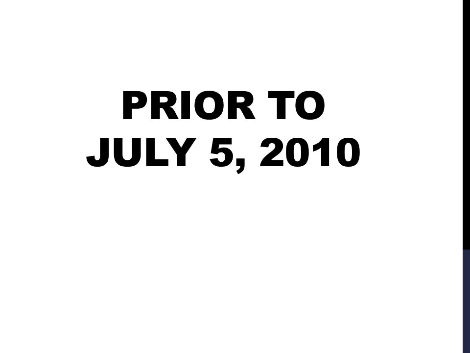 PRIOR TO JULY 5, 2010
